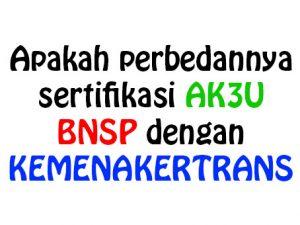 Apakah perbedannya sertifikasi AK3U BNSP dengan KEMENAKERTRANS